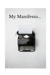 My Manifesto Is this...