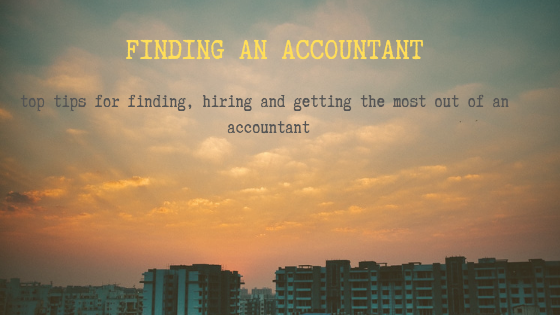 Finding an accountant – Top tips for finding, hiring and getting the most out of your accountant
