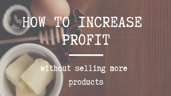 HOW I INCREASE MY PROFIT… Without selling one more product