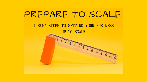 Prepare to Scale – 4 steps to setting your business up to scale