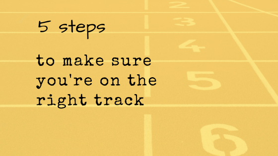 5 steps to ensuring you stay on the right track