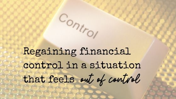 How to regain financial control when the situation feels out of control